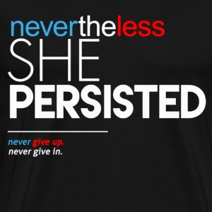 Nevertheless She Persisted Feminist Quote - Men's Premium T-Shirt