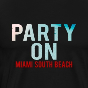 Party on Miami South Beach-Party-Holiday-Summer - Men's Premium T-Shirt