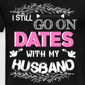 I Still Go On Dates With My Husband T Shirt - Men's Premium T-Shirt