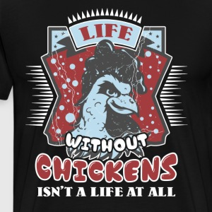 Life Without Chicken Shirt - Men's Premium T-Shirt