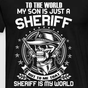To The World My Son Is Just A Sheriff T Shirt - Men's Premium T-Shirt