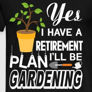 I Have A Retirement Plan I'll Gardening T Shirt - Men's Premium T-Shirt