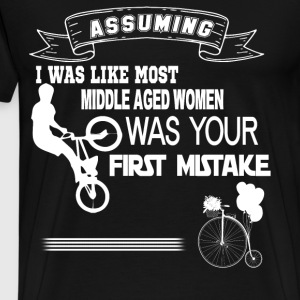 Assuming I Was Like Most Middle Aged Women T Shirt - Men's Premium T-Shirt