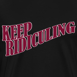 KEEP RIDICULING - Men's Premium T-Shirt