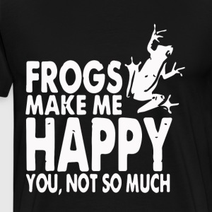 Frogs make me happy you not so much - Men's Premium T-Shirt