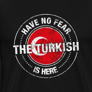 Have No Fear The Turkish Is Here - Men's Premium T-Shirt