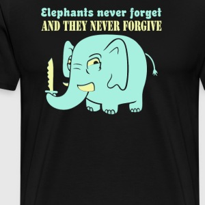 Elephants never forget never forgive - Men's Premium T-Shirt