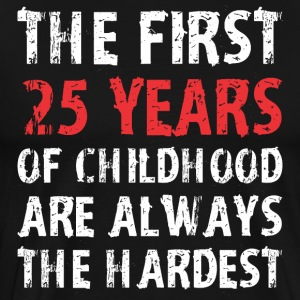 The First 25 Years Of Childhood Are Always Hardest - Men's Premium T-Shirt