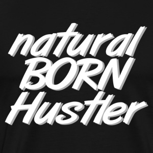 natural born Hustler - Men's Premium T-Shirt