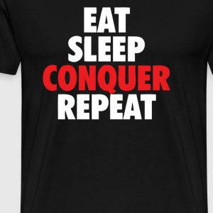 Eat Sleep Conquer Repeat - Men's Premium T-Shirt