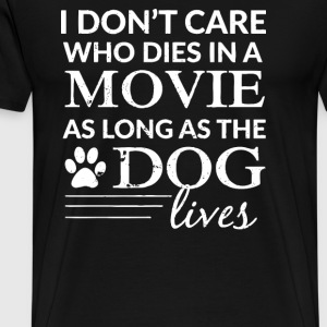 I Dont Care Who Dies In A Movie As Long As The Dog - Men's Premium T-Shirt