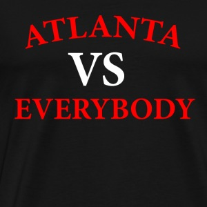 ATLANTA VS EVERYBODY AND EVERYONE - Men's Premium T-Shirt