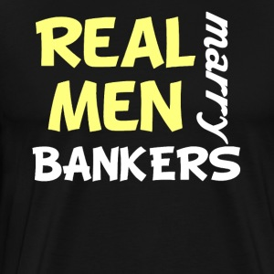 Real Men Marry Bankers Funny Banker Humor - Men's Premium T-Shirt