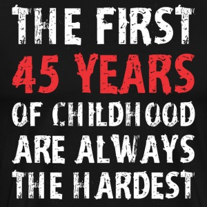 The First 45 Years Of Childhood Are Always Hardest - Men's Premium T-Shirt