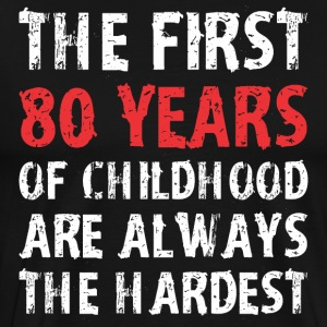 The First 80 Years Of Childhood Are Always Hardest - Men's Premium T-Shirt