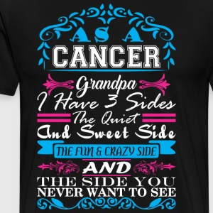 Cancer Grandpa Have 3 Sides Quiet Sweet Fun Crazy - Men's Premium T-Shirt