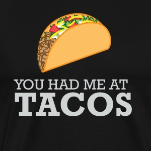 YOU HAD ME AT TACOS FUNNY SHIRT - Men's Premium T-Shirt