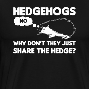 Hedgehogs Why Dont They Just Share Hedge - Men's Premium T-Shirt