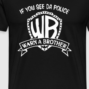 If you see da police warn a brother - Men's Premium T-Shirt