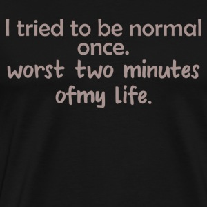 I tried to be normal once - Men's Premium T-Shirt