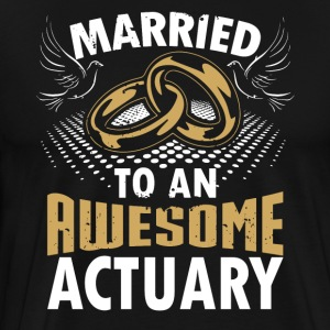 Married To An Awesome Actuary - Men's Premium T-Shirt