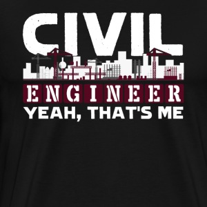 CIVIL ENGINEER YEAH THAT'S ME SHIRT - Men's Premium T-Shirt
