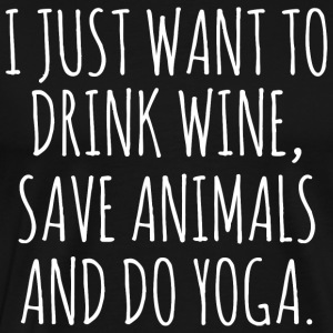 I Just Want To Drink Wine Save Animals And Do Yoga - Men's Premium T-Shirt