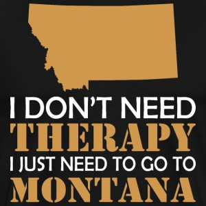 I Dont Need Therapy I Just Want To Go Montana - Men's Premium T-Shirt