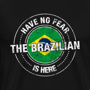 Have No Fear The Brazilian Is Here - Men's Premium T-Shirt