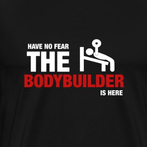 Have No Fear The Bodybuilder Is Here - Men's Premium T-Shirt