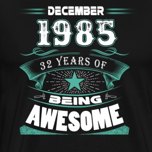 December 1985 - 32 years of being awesome - Men's Premium T-Shirt