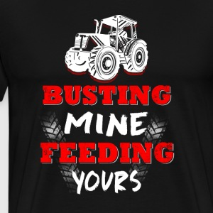 Busting mine feeding yours - Men's Premium T-Shirt