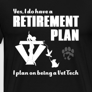 Yes I do have a Retirement Plan - Men's Premium T-Shirt