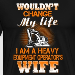 I Am A Heavy Equipment Operator T-Shirts - Men's Premium T-Shirt