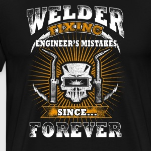 Welder Fixing Engineer's Mistakes T-Shirts - Men's Premium T-Shirt