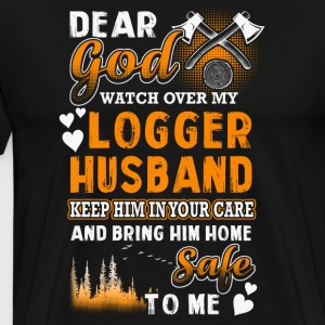 Dear God Watch Over My Logger Husband - Men's Premium T-Shirt