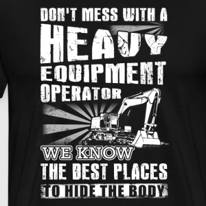 Don't Mess With A Heavy Equipment Operator T-Shirt - Men's Premium T-Shirt