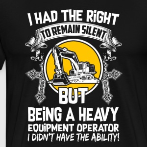 I Had The Right Heavy Equipment Operator T-Shirts - Men's Premium T-Shirt