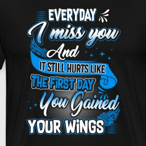 Everyday I Miss You And It Still - Men's Premium T-Shirt