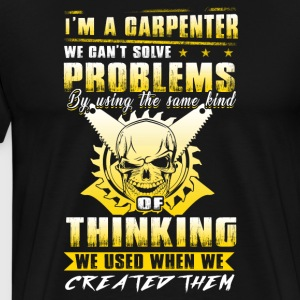 Carpenter I'm A Carpenter We Can't Solve Problems - Men's Premium T-Shirt