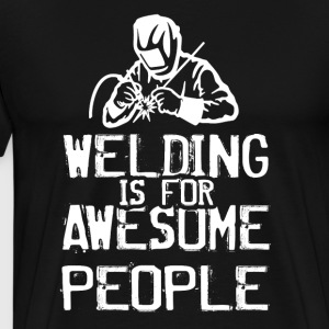 Welding Is For Awesome People - Men's Premium T-Shirt