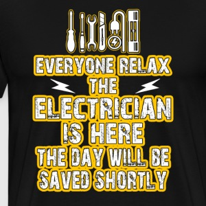 Everyone Relax The Electrician Is Here The Day - Men's Premium T-Shirt