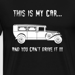 This Is My Car And You Can't Drive It - Men's Premium T-Shirt