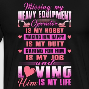 Missing My Heavy Equipment Operator Is My Hobby - Men's Premium T-Shirt