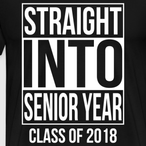 Straight Into Senior Year 2018 - Men's Premium T-Shirt