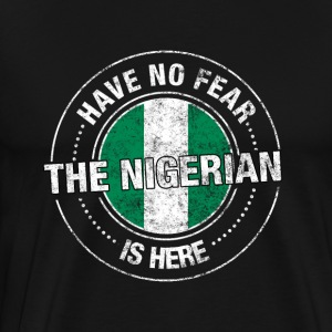 Have No Fear The Nigerian Is Here Shirt - Men's Premium T-Shirt