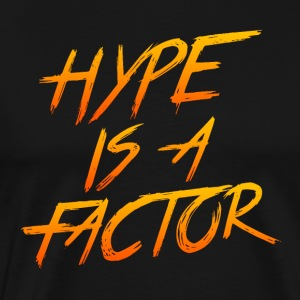 Hype is a Factor - Men's Premium T-Shirt