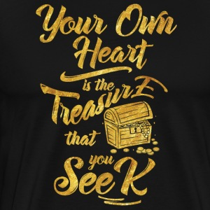 Your own heart is the treasure that you seek - Men's Premium T-Shirt
