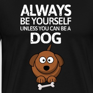 Always be youself unless you can be a dog! - Men's Premium T-Shirt