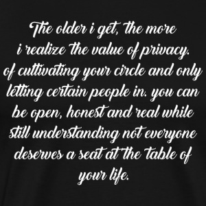 The Older I Get The More Realize Value Of Privacy - Men's Premium T-Shirt